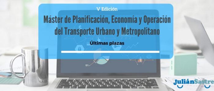 Ultimas plazas para el V Edición del Máster Universitario en Planificación, Economía y Operación del Transporte Urbano y Metropolitano